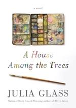A House Among the Trees  - Julia Glass - Julia Glass