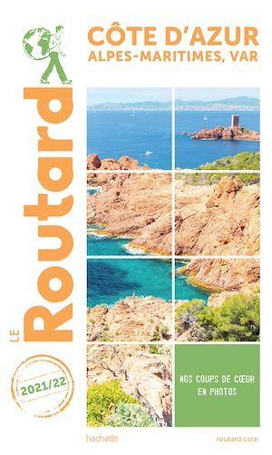 Guide du Routard ; Côte d'Azur, Alpes-Maritimes, Var (édition 2021/2022)