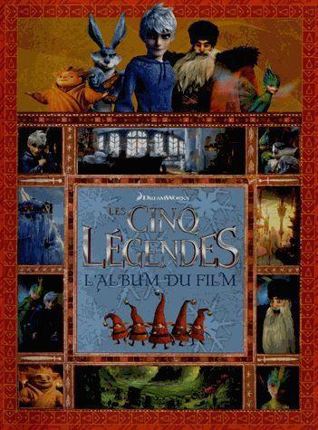 Les cinq légendes ; l'album du film