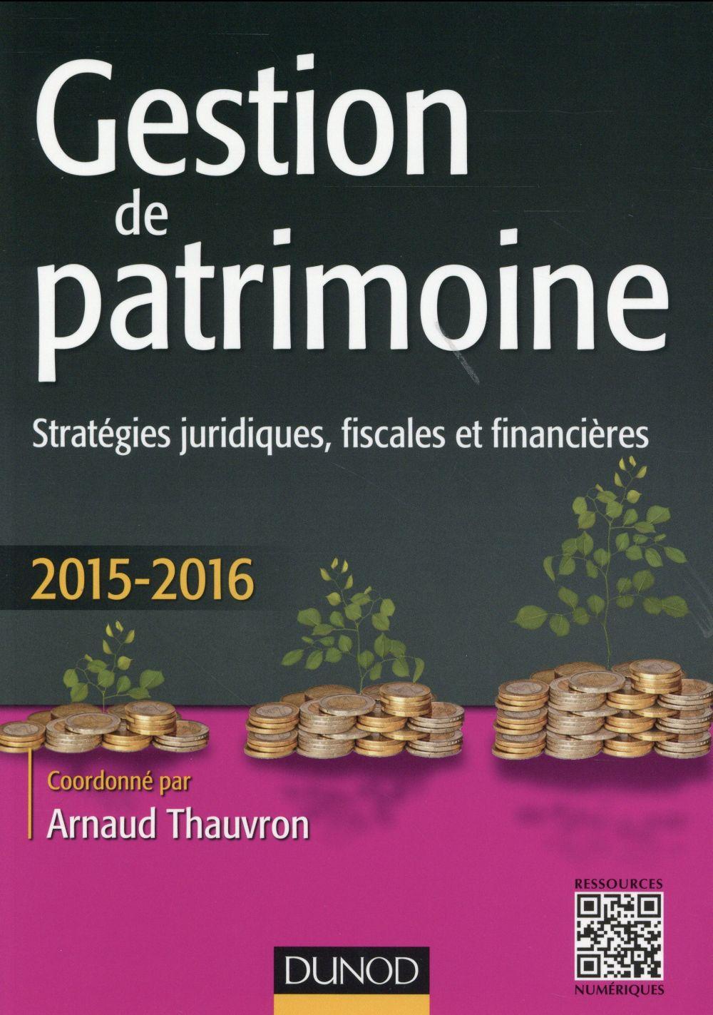 Gestion de patrimoine ; stratégies juridiques, fiscales et financières (édition 2015/2016)