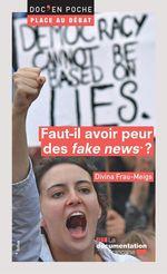 """Vente Livre Numérique : Faut-il avoir peur des """"fake news"""" ?  - La Documentation française - Divina FRAU-MEIGS"""