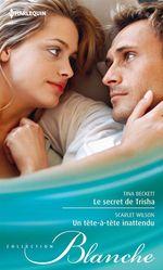 Vente EBooks : Le secret de Trisha - Un tête-à-tête inattendu  - Scarlet Wilson - Tina Beckett