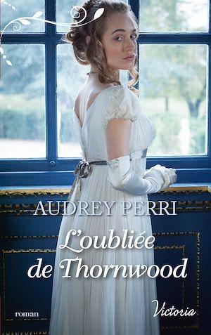 L'oubliée de Thornwood  - Audrey Perri