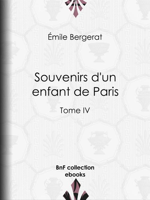 Souvenirs d'un enfant de Paris  - Emile Bergerat