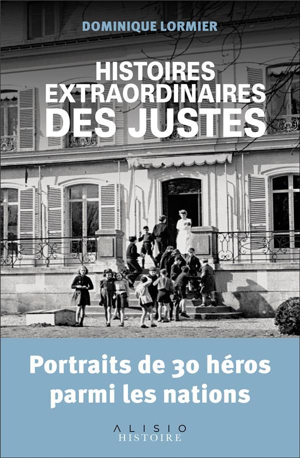 histoires extraordinaires des justes ; portraits de 30 héros parmi les nations