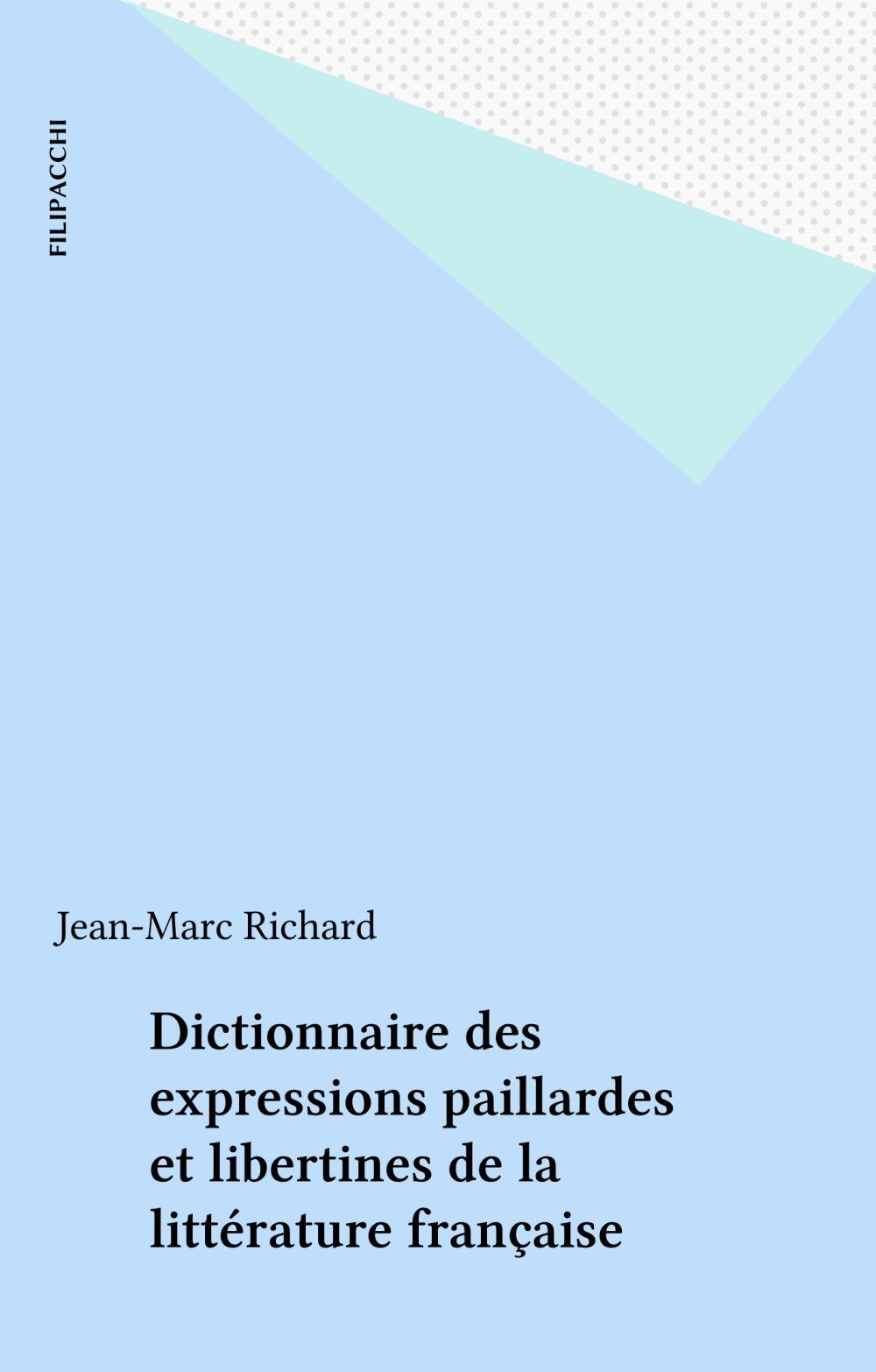 Dictionnaire des expressions paillardes et libertines de la litterature francais