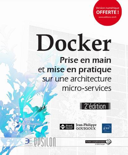 Docker ; prise en main et mise en pratique sur une architecture micro-services (2e édition)