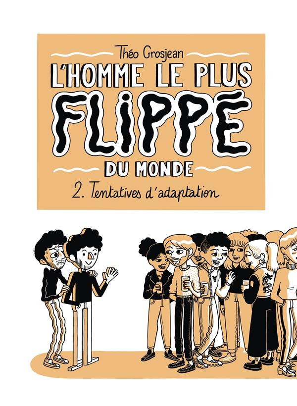 L'homme le plus flippé du monde T.2 ; tentatives d'adaptation
