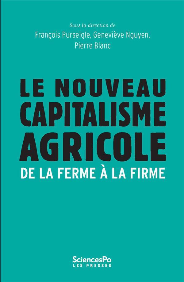 Le nouveau capitalisme agricole ; de la ferme à la firme