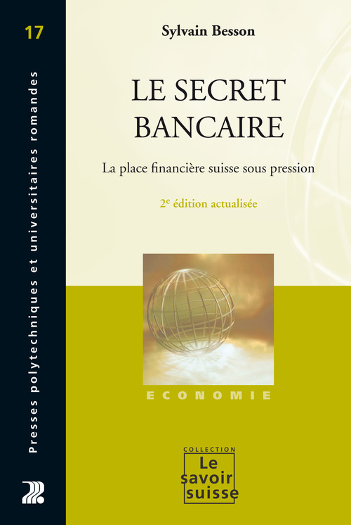 Le secret bancaire ; la place financière suisse sous pression (2e édition)
