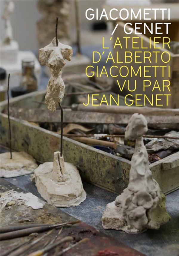 Giacometti-Genet ; l'atelier d'Alberto Giacometti vu par Jean Genet