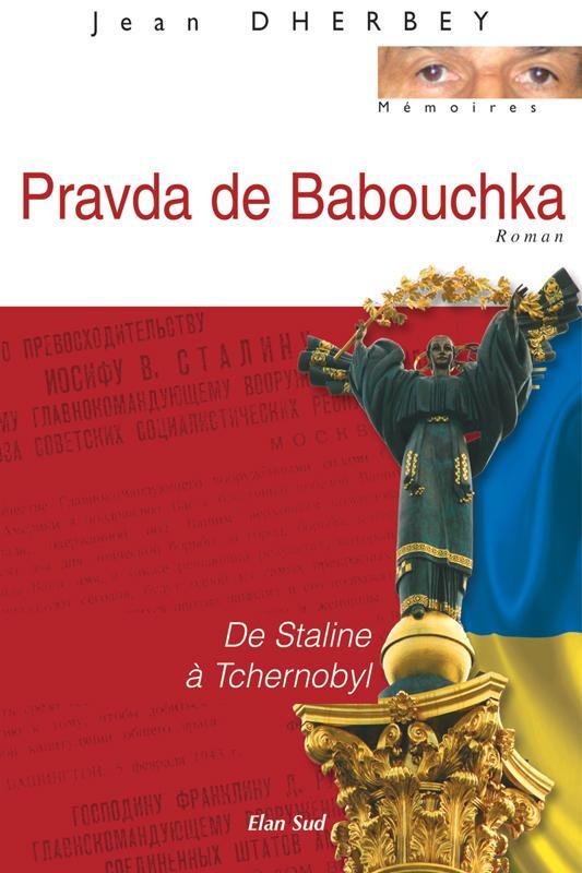 Pravda de Babouchka, de Staline à Tchernobyl
