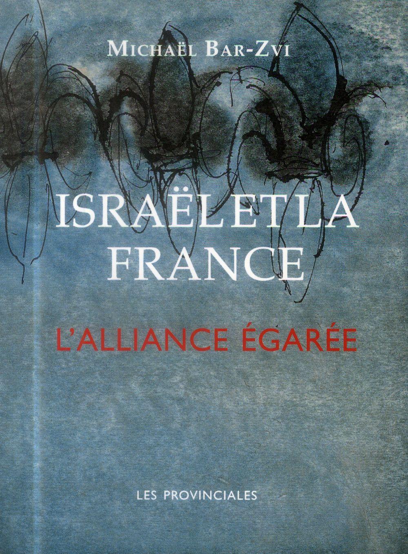 Israël et la France ; l'alliance égarée
