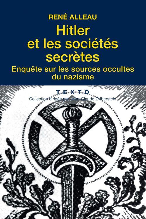 Hitler et les sociétés secrètes : enquête sur les sources occultes du nazisme