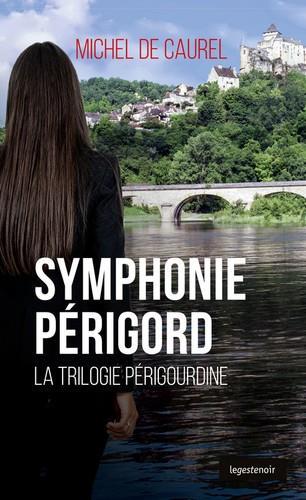 Symphonie Périgord ; la trilogie périgourdine