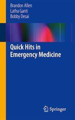 Quick Hits in Emergency Medicine  - Bobby Desai - Brandon Allen - Latha Ganti