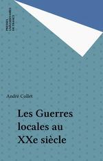 Vente Livre Numérique : Les Guerres locales au XXe siècle  - André Collet