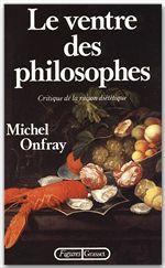 Le ventre des philosophes  - Michel Onfray