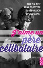 J'aime un père célibataire  - Emily Blaine - Léna Forestier - Emilie Million - Louise Manet