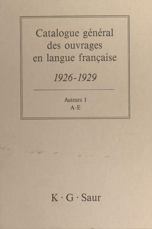 Catalogue général des ouvrages en langue française, 1926-1929 : Auteurs (1)