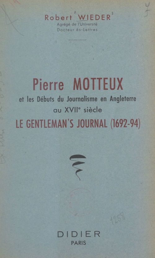 Pierre Motteux et les débuts du journalisme en Angleterre au XVIIe siècle  - Robert Wieder