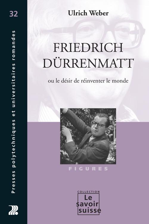 Friedrich durrenmatt ou le desir de reinventer le monde - figures - n 32