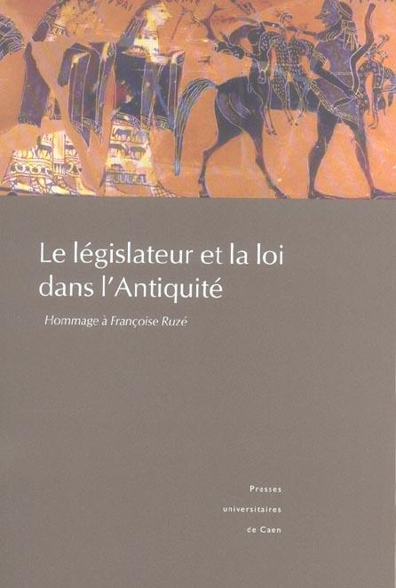 Le legislateur et la loi dans l'antiquite. hommage a francoise ruze