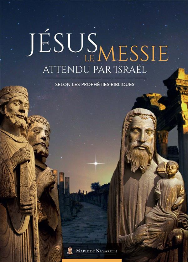 JESUS LE MESSIE ATTENDU PAR ISRAEL - SELON LES PROPHETIES BIBLIQUES