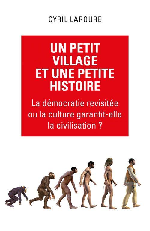 Un petit village et une petite histoire ; la démocratie revisitée ou la culture garantit-elle la civilisation ?