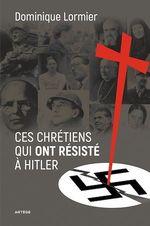 Vente Livre Numérique : Ces chrétiens qui ont résisté à Hitler  - Dominique LORMIER