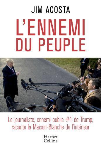 L'ennemi du peuple ; le journaliste, ennemi public #1 de Trump, raconte la Maison-Blanche de l'intérieur