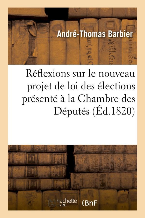 Reflexions sur le nouveau projet de loi des elections presente a la chambre des deputes - , le 15 fe
