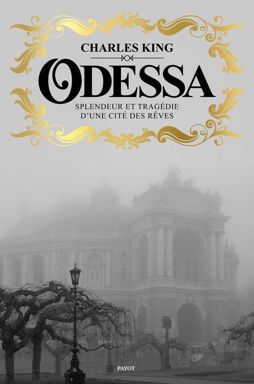 Odessa ; splendeur et tragédie d'une cité des rêves