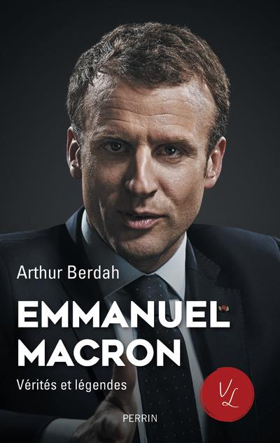 Emmanuel Macron : vérités et légendes