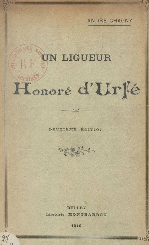 Un ligueur, Honoré d'Urfé  - André Chagny