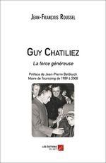 Guy Chatiliez - La force généreuse  - Jean-Francois Roussel - Jean-Francois Roussel - Jean-François Roussel