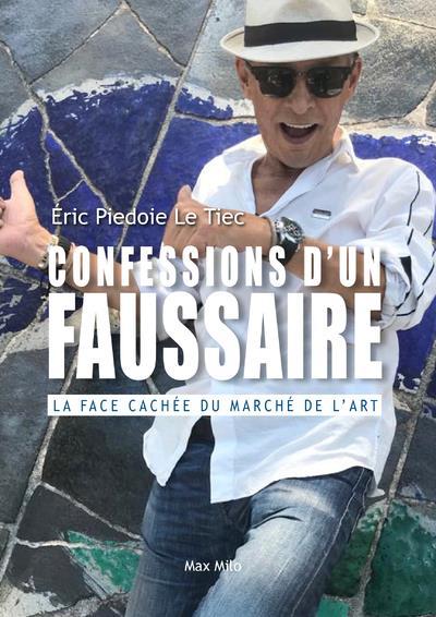 Confessions d'un faussaire ; la face cachée du marché de l'art