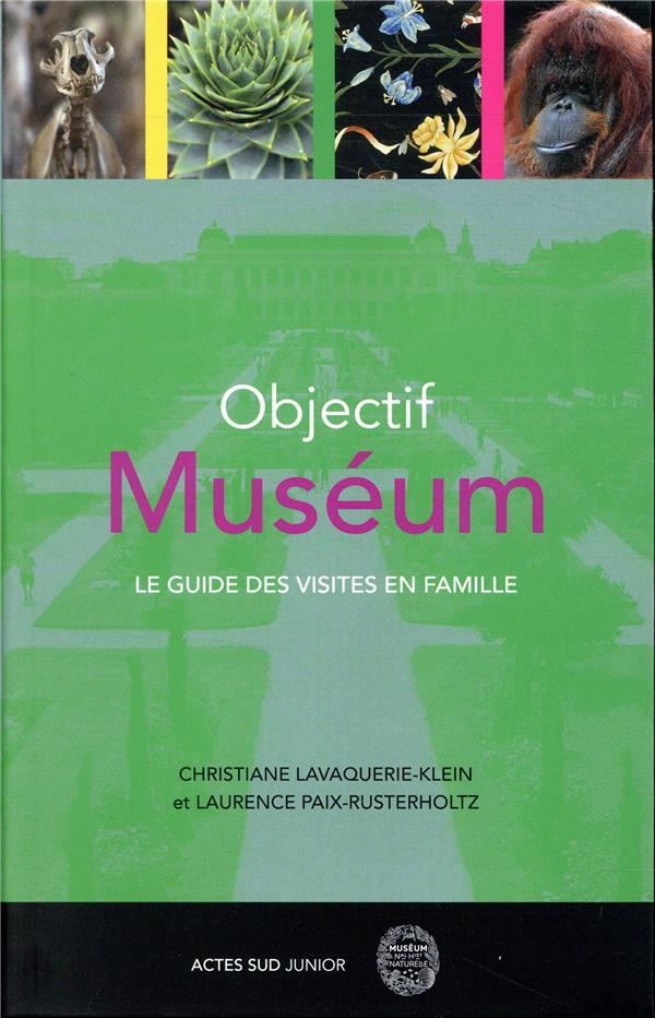 Objectif muséum ; le guide des visites en famille