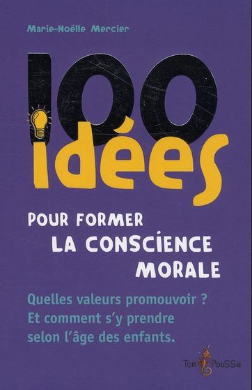 100 idées ; pour former la conscience morale