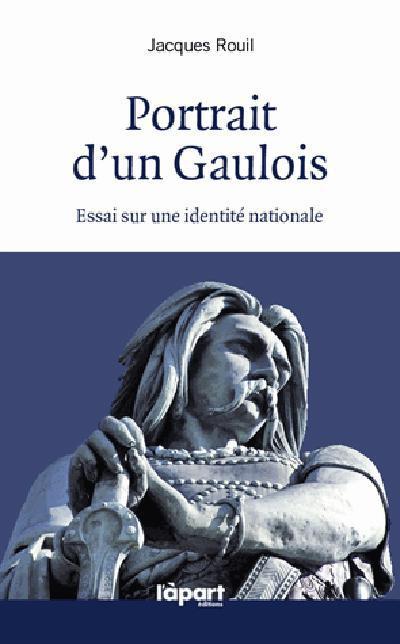 Portrait d'un gaulois, essai sur l'identite nationale