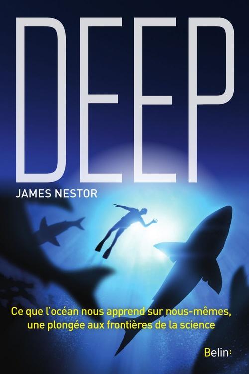 Deep ; ce que l'océan nous apprend sur nous-mêmes, une plongée aux frontières de la science