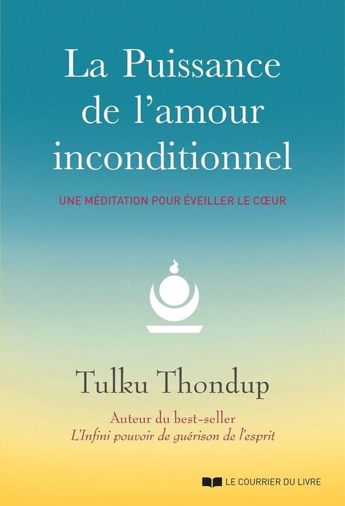 La puissance de l'amour inconditionnel  - Tulku Thondup