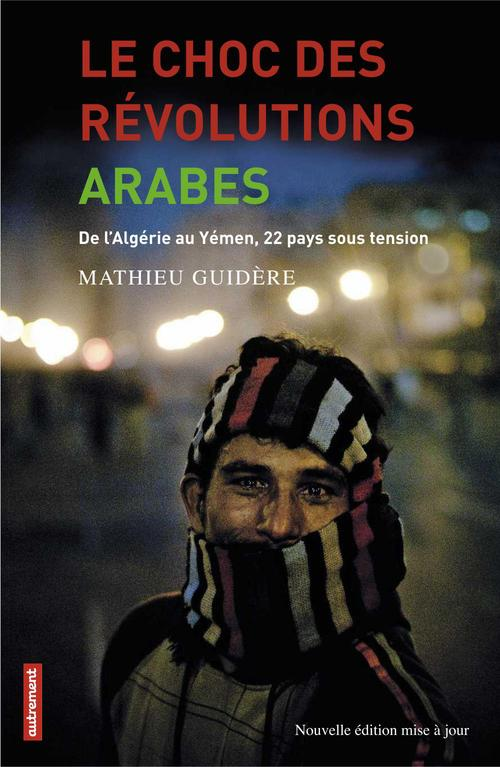 Le choc des révolutions arabes ; de l'Algérie au Yémen, 22 pays sous tension