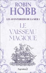 Les Aventuriers de la mer (Tome 1) - Le vaisseau magique  - Robin Hobb
