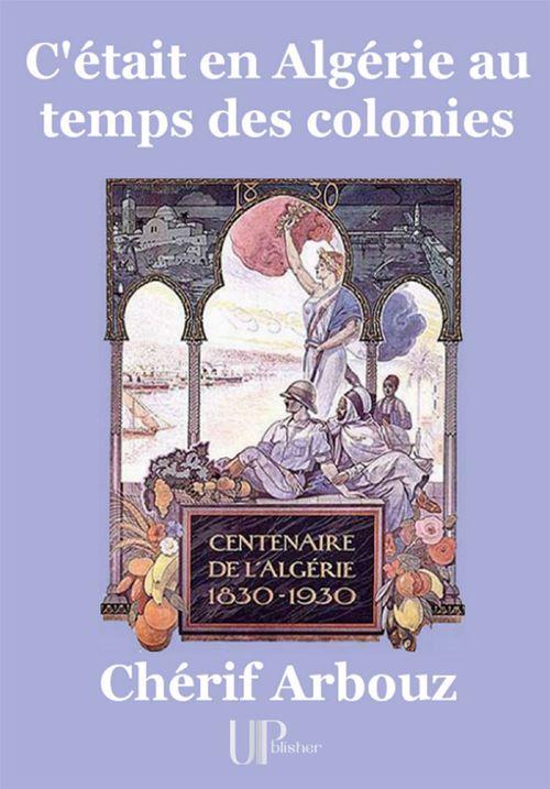 C'était en Algérie au temps des colonies
