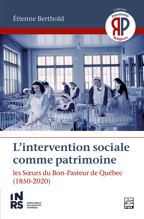 L´intervention sociale comme patrimoine. Les Soeurs du Bon-Pasteur de Québec