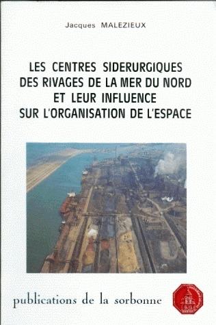 Les centres sidérurgiques des rivages de la mer du nord et leur influence sur l'organisation de l'espace