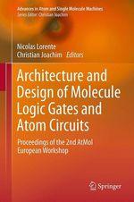 Architecture and Design of Molecule Logic Gates and Atom Circuits  - Nicolas Lorente - Christian Joachim
