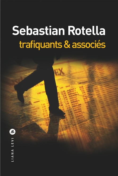 Trafiquants & associés  - Sebastian Rotella