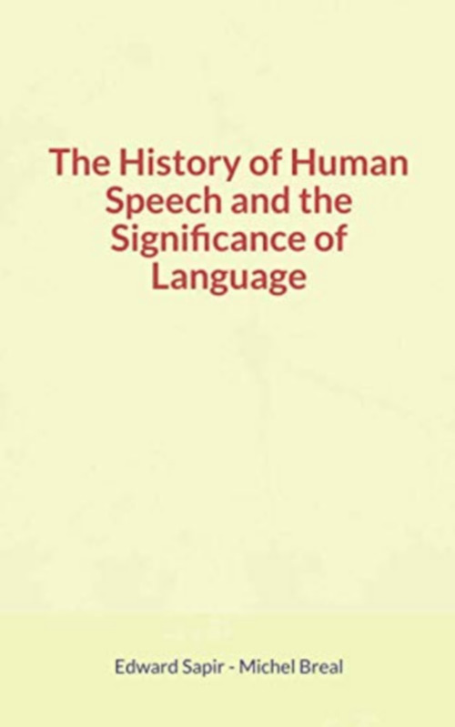 The History of Human Speech and the Significance of Language